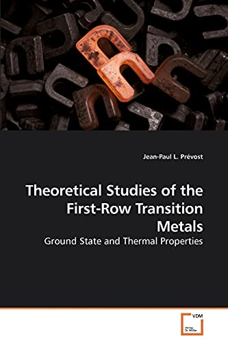 9783639211948: Theoretical Studies of the First-Row Transition Metals: Ground State and Thermal Properties