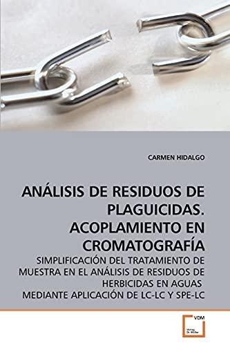 9783639212105: ANÁLISIS DE RESIDUOS DE PLAGUICIDAS. ACOPLAMIENTO EN CROMATOGRAFÍA: SIMPLIFICACIÓN DEL TRATAMIENTO DE MUESTRA EN EL ANÁLISIS DE RESIDUOS DE HERBICIDAS EN AGUAS MEDIANTE APLICACIÓN DE LC-LC Y SPE-LC