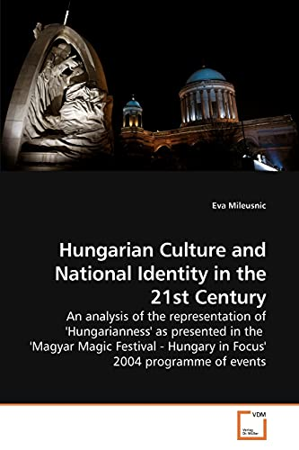 Hungarian Culture and National Identity in the: Mileusnic, Eva