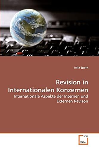 Revision in Internationalen Konzernen Internationale Aspekte der Internen und Externen Revison ...