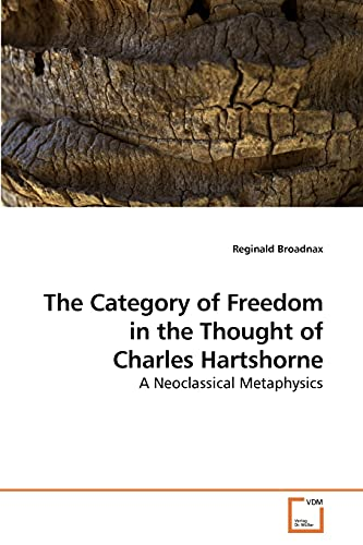 9783639213102: The Category of Freedom in the Thought of Charles Hartshorne: A Neoclassical Metaphysics