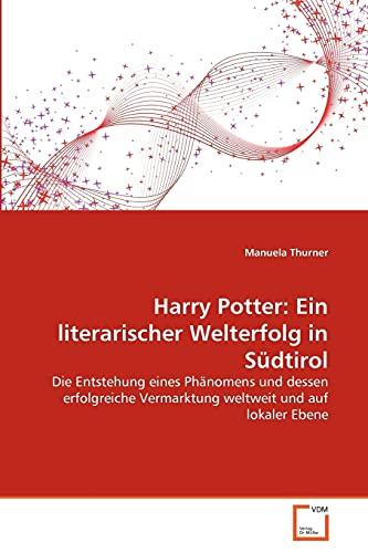 Harry Potter: Ein literarischer Welterfolg in Sudtirol: Die Entstehung eines Phanomens und dessen ...