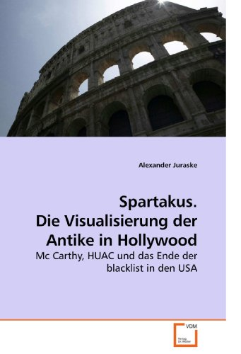 9783639213492: Spartakus. Die Visualisierung der Antike in Hollywood: Mc Carthy, HUAC und das Ende der blacklist in den USA