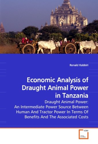 9783639213591: Economic Analysis of Draught Animal Power in Tanzania: Draught Animal Power: An Intermediate Power Source Between Human And Tractor Power In Terms Of Benefits And The Associated Costs