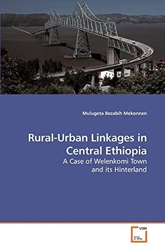 Rural-Urban Linkages in Central Ethiopia: Mulugeta Bezabih Mekonnen
