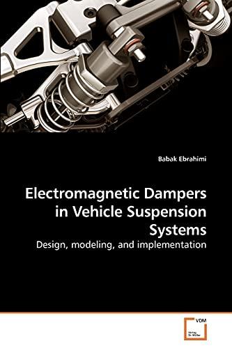 Electromagnetic Dampers in Vehicle Suspension Systems: Design,: Ebrahimi, Babak