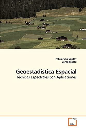 Geoestadística Espacial: Técnicas Espectrales con Aplicaciones: Pablo Juan Verdoy