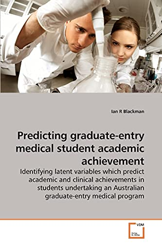 Predicting Graduate-Entry Medical Student Academic Achievement: Ian R Blackman