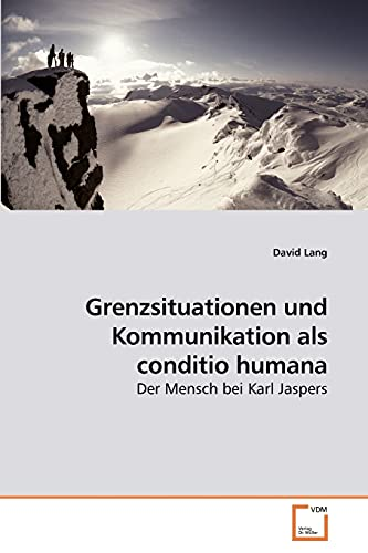 Grenzsituationen und Kommunikation als conditio humana: Der Mensch bei Karl Jaspers (German Edition) (3639215036) by David Lang