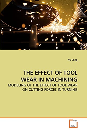9783639215533: THE EFFECT OF TOOL WEAR IN MACHINING: MODELING OF THE EFFECT OF TOOL WEAR ON CUTTING FORCES IN TURNING