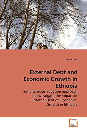 9783639216394: External Debt and Economic Growth In Ethiopia: Simultaneous equation approach to Investigate the impact of External Debt on Economic Growth in Ethiopia