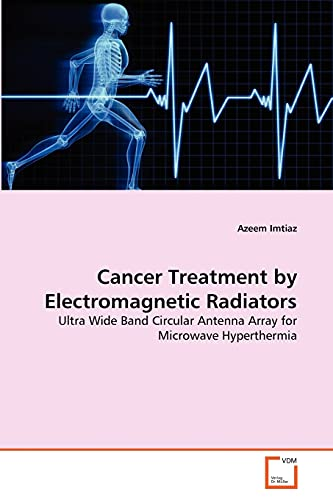 9783639216509: Cancer Treatment by Electromagnetic Radiators: Ultra Wide Band Circular Antenna Array for Microwave Hyperthermia