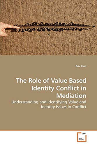 9783639217223: The Role of Value Based Identity Conflict in Mediation: Understanding and Identifying Value and Identity Issues in Conflict