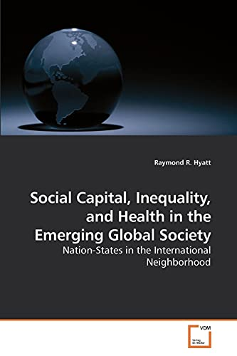 Social Capital, Inequality, and Health in the Emerging Global Society: Nation-States in the ...