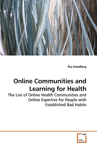 9783639217902: Online Communities and Learning for Health: The Use of Online Health Communities and Online Expertise for People with Established Bad Habits