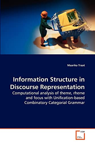 9783639218336: Information Structure in Discourse Representation: Computational analysis of theme, rheme and focus with Uni?cation-based Combinatory Categorial Grammar