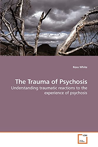 The Trauma of Psychosis: Ross White