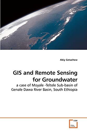 9783639218497: GIS and Remote Sensing for Groundwater: a case of Moyale -Teltele Sub-basin of Genale Dawa River Basin, South Ethiopia