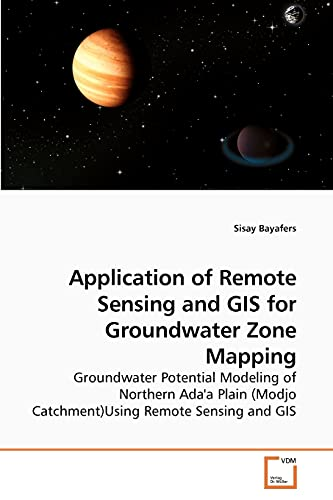 9783639218527: Application of Remote Sensing and GIS for Groundwater Zone Mapping: Groundwater Potential Modeling of Northern Ada'a Plain (Modjo Catchment)Using Remote Sensing and GIS