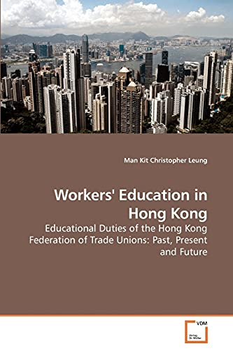 9783639218923: Workers' Education in Hong Kong: Educational Duties of the Hong Kong Federation of Trade Unions: Past, Present and Future