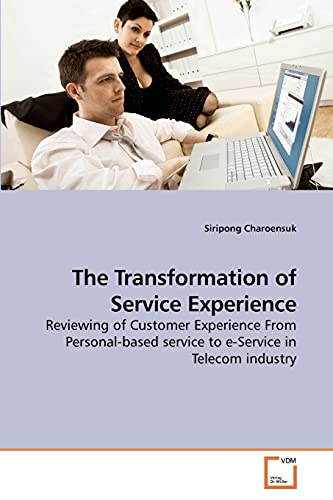 9783639218930: The Transformation of Service Experience: Reviewing of Customer Experience From Personal-based service to e-Service in Telecom industry