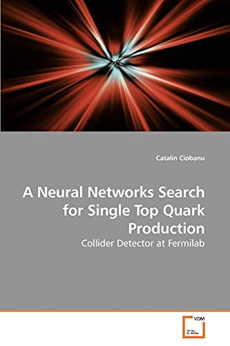 9783639219142: A Neural Networks Search for Single Top Quark Production: Collider Detector at Fermilab