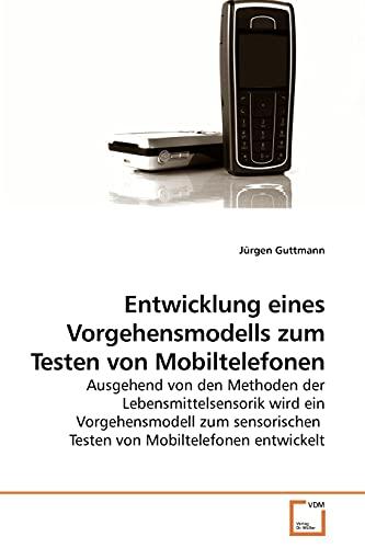 Entwicklung eines Vorgehensmodells zum Testen von Mobiltelefonen Ausgehend von den Methoden der ...