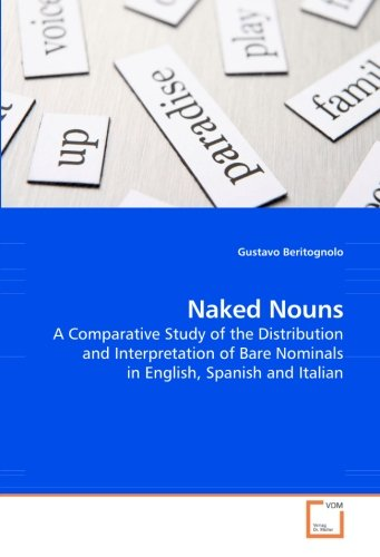 9783639219241: Naked Nouns: A Comparative Study of the Distribution and Interpretation of Bare Nominals in English, Spanish and Italian