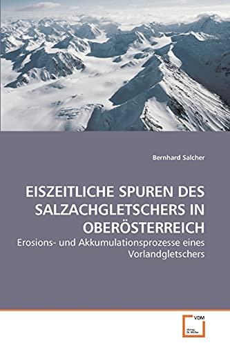 Eiszeitliche Spuren Des Salzachgletschers in Obersterreich: Bernhard Salcher