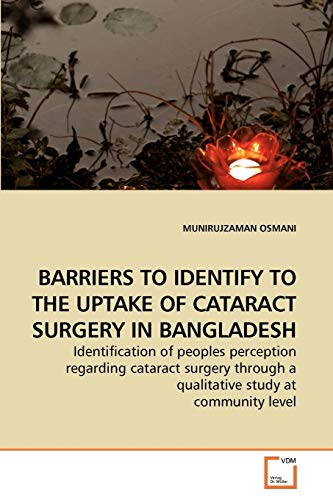 9783639219661: BARRIERS TO IDENTIFY TO THE UPTAKE OF CATARACT SURGERY IN BANGLADESH: Identification of peoples perception regarding cataract surgery through a qualitative study at community level