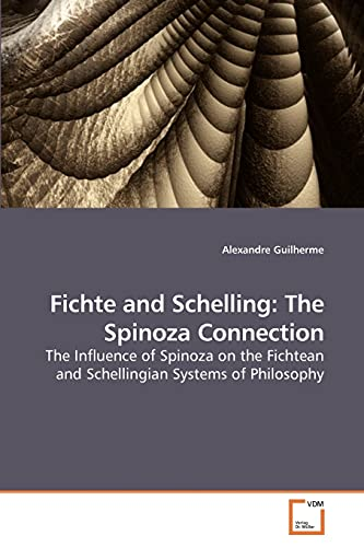9783639219951: Fichte and Schelling: The Spinoza Connection: The Influence of Spinoza on the Fichtean and Schellingian Systems of Philosophy