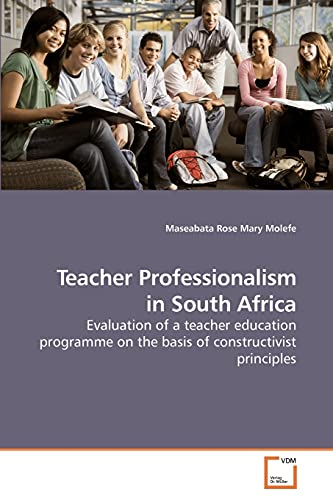 9783639221039: Teacher Professionalism in South Africa: Evaluation of a teacher education programme on the basis of constructivist principles