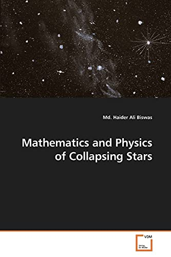 Mathematics and Physics of Collapsing Stars: Md. Haider Ali Biswas