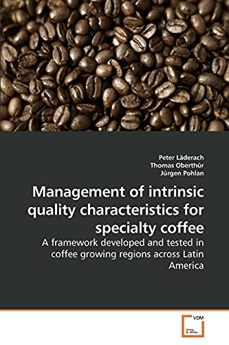 9783639221435: Management of intrinsic quality characteristics for specialty coffee: A framework developed and tested in coffee growing regions across Latin America