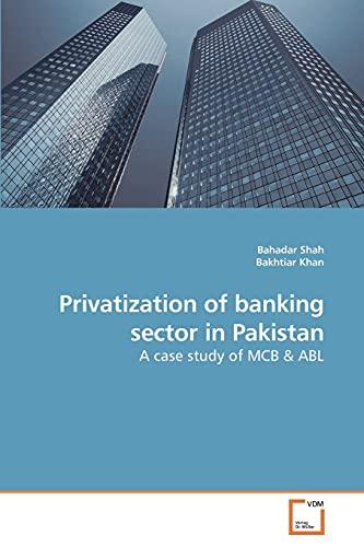 Privatization of Banking Sector in Pakistan: Bahadar Shah