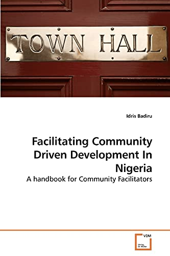 Facilitating Community Driven Development in Nigeria (Paperback): Idris Badiru