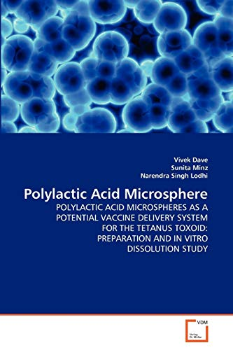 9783639221695: Polylactic Acid Microsphere: POLYLACTIC ACID MICROSPHERES AS A POTENTIAL VACCINE DELIVERY SYSTEM FOR THE TETANUS TOXOID: PREPARATION AND IN VITRO DISSOLUTION STUDY