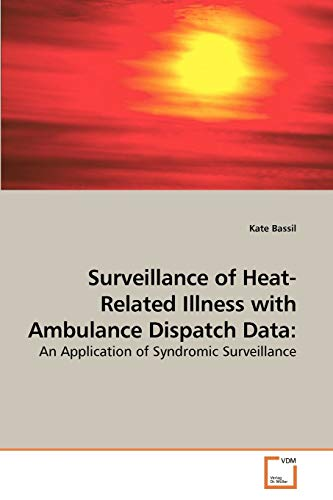 Surveillance of Heat-Related Illness with Ambulance Dispatch Data:: An Application of Syndromic ...
