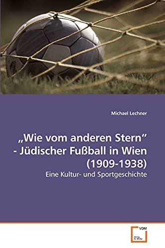 9783639222210: ?Wie vom anderen Stern? - Jüdischer Fußball in Wien (1909-1938): Eine Kultur- und Sportgeschichte (German Edition)