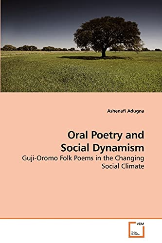 9783639222418: Oral Poetry and Social Dynamism: Guji-Oromo Folk Poems in the Changing Social Climate