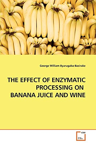 The Effect of Enzymatic Processing on Banana Juice and Wine: George William Byarugaba-Bazirake