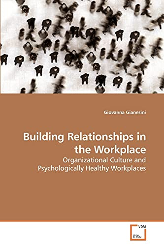 9783639223903: Building Relationships in the Workplace: Organizational Culture and Psychologically Healthy Workplaces