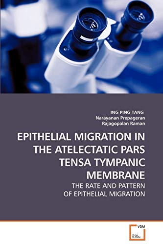 EPITHELIAL MIGRATION IN THE ATELECTATIC PARS TENSA TYMPANIC MEMBRANE: ING PING TANG