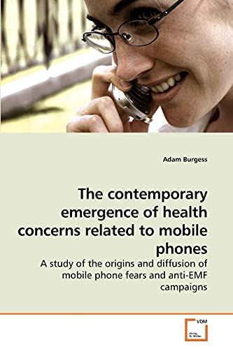 9783639226218: The contemporary emergence of health concerns related to mobile phones: A study of the origins and diffusion of mobile phone fears and anti-EMF campaigns