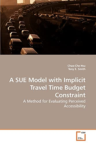 A SUE Model with Implicit Travel Time Budget Constraint: A Method for Evaluating Perceived ...