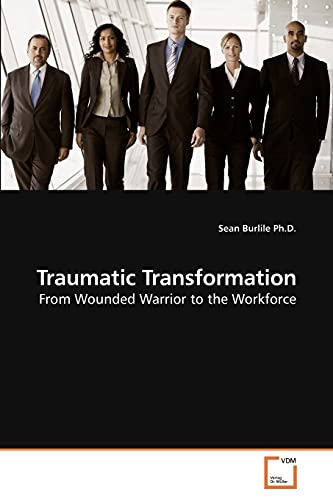 9783639226720: Traumatic Transformation: From Wounded Warrior to the Workforce
