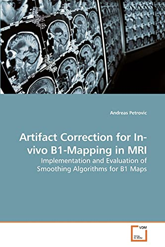 9783639227253: Artifact Correction for In-vivo B1-Mapping in MRI: Implementation and Evaluation of Smoothing Algorithms for B1 Maps