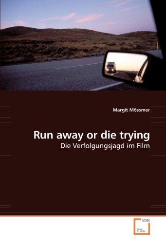 Run away or die trying: Die Verfolgungsjagd im Film (Paperback): Margit Mössmer