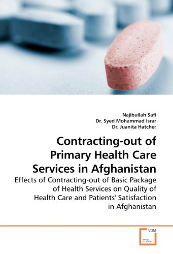 9783639227529: Contracting-out of Primary Health Care Services in Afghanistan: Effects of Contracting-out of Basic Package of Health Services on Quality of Health Care and Patients'' Satisfaction in Afghanistan