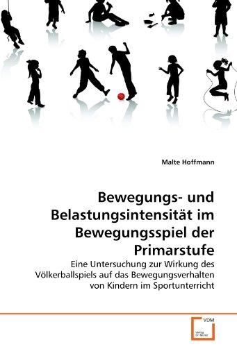 9783639227765: Bewegungs- und Belastungsintensität im Bewegungsspiel der Primarstufe: Eine Untersuchung zur Wirkung des Völkerballspiels auf das Bewegungsverhalten von Kindern im Sportunterricht (German Edition)